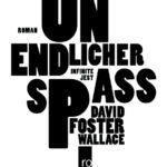 David Foster Wallace: Unendlicher Spass (Infinite Jest). Roman